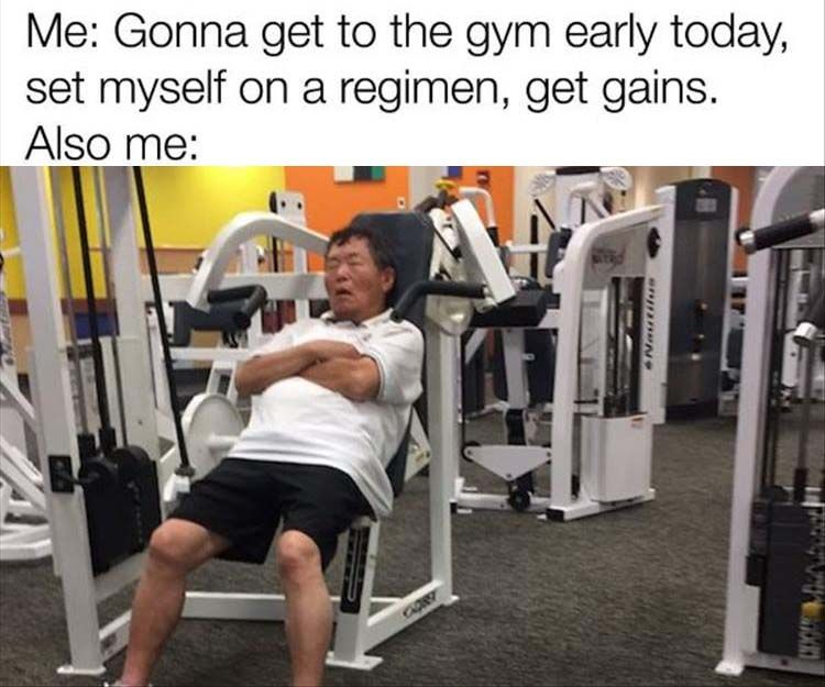 Gonna get to the gym early today